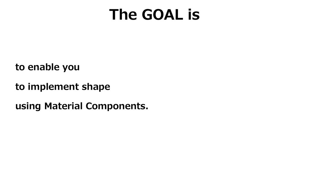 The GOAL is to enable you to implement shape us...