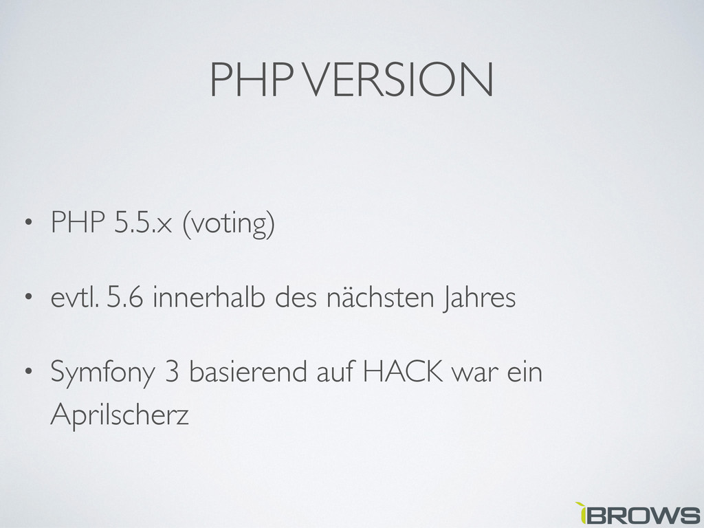 PHP VERSION • PHP 5.5.x (voting) • evtl. 5.6 in...
