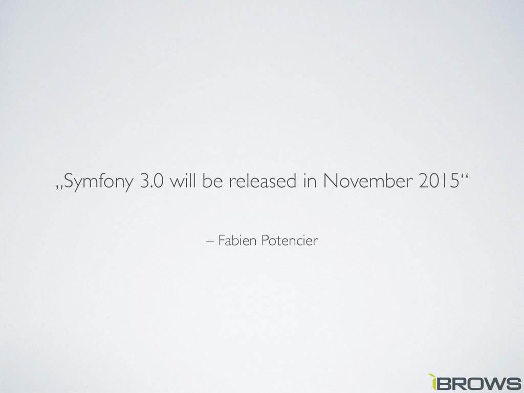 """– Fabien Potencier """"Symfony 3.0 will be release..."""