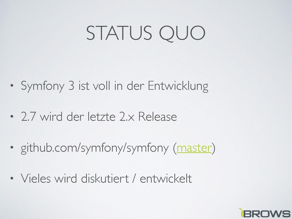STATUS QUO • Symfony 3 ist voll in der Entwickl...