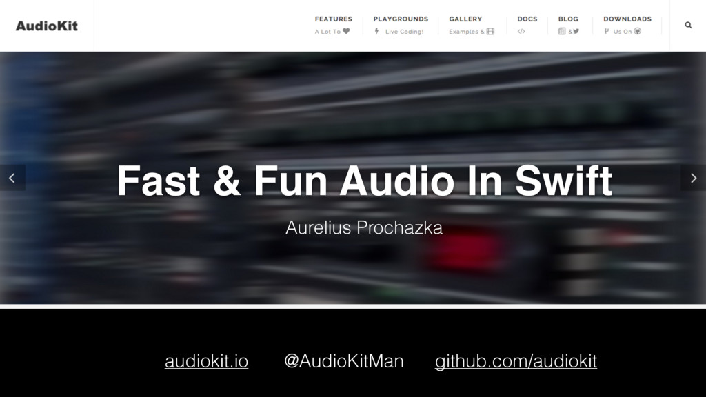 Fast & Fun Audio In Swift audiokit.io @AudioKit...