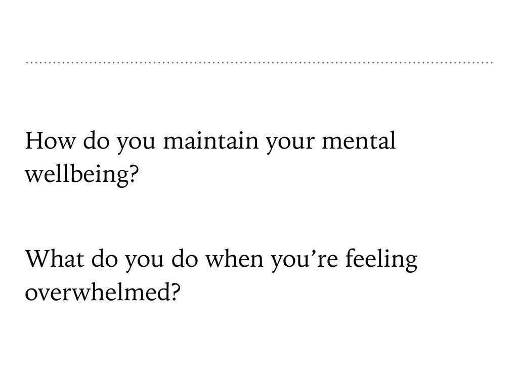 How do you maintain your mental wellbeing? What...