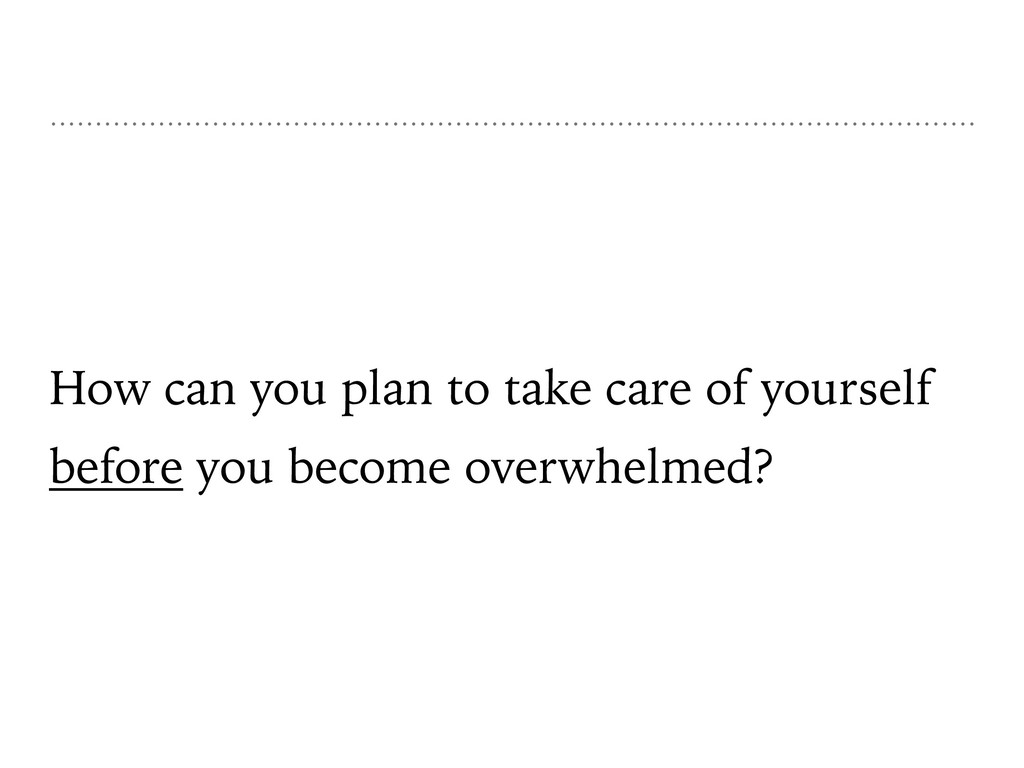 How can you plan to take care of yourself befor...