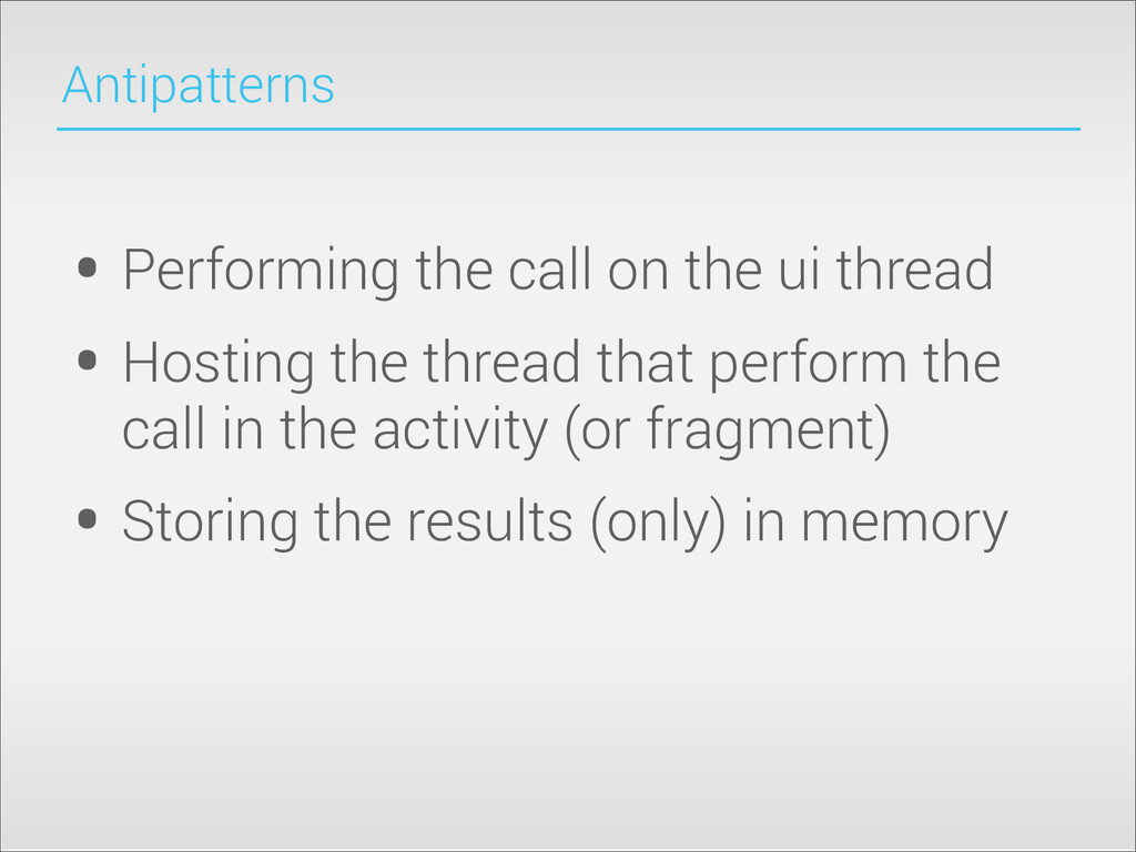 Antipatterns • Performing the call on the ui th...
