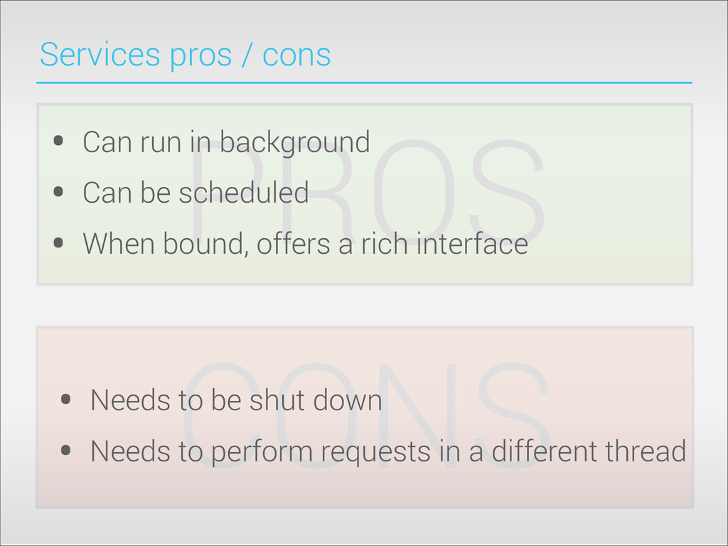 CONS PROS Services pros / cons • Can run in bac...