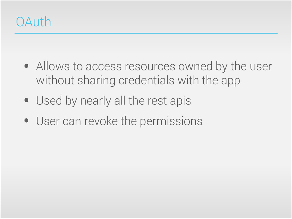 OAuth • Allows to access resources owned by the...