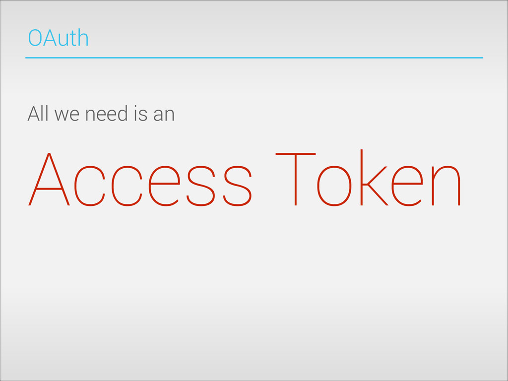 OAuth All we need is an Access Token