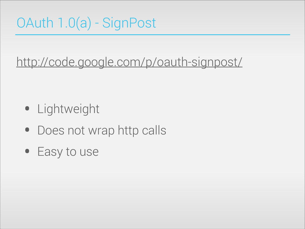 OAuth 1.0(a) - SignPost • Lightweight • Does no...