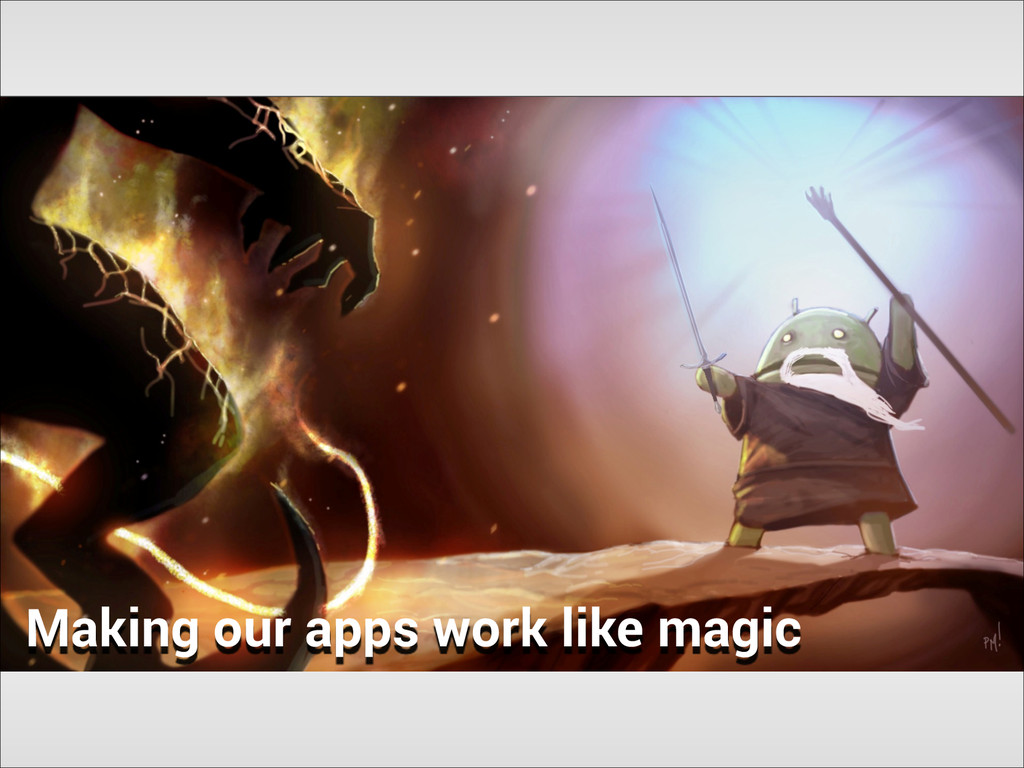 Making our apps work like magic