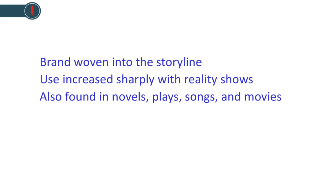 Brand woven into the storyline Use increased sh...