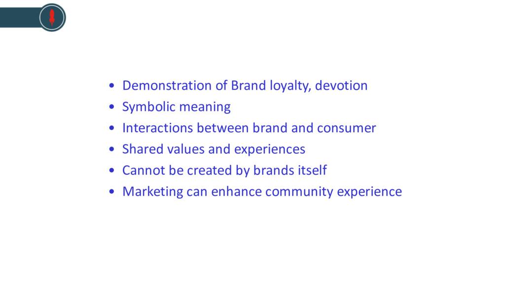 • Demonstration of Brand loyalty, devotion • Sy...