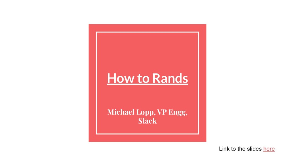 How to Rands Michael Lopp, VP Engg, Slack Link ...
