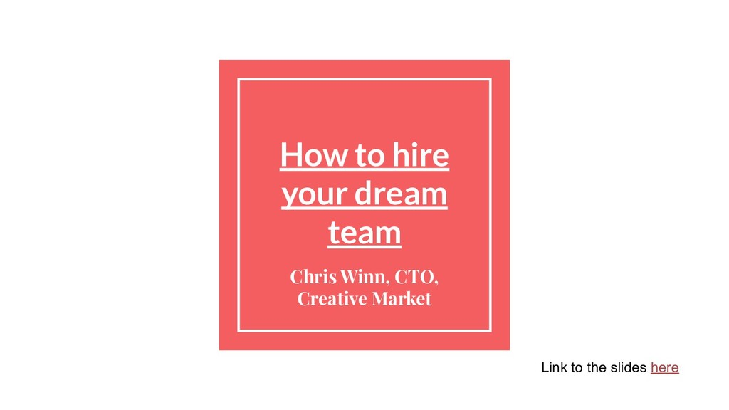 How to hire your dream team Chris Winn, CTO, Cr...