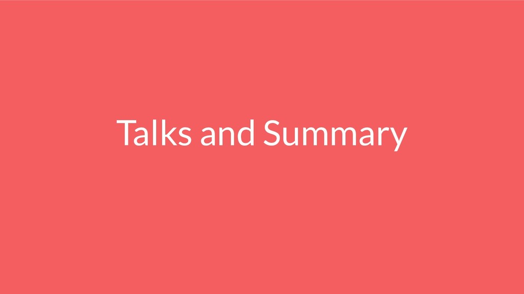 Talks and Summary