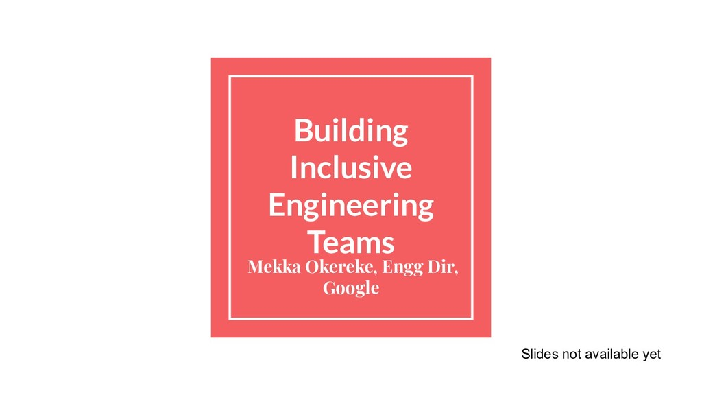 Building Inclusive Engineering Teams Mekka Oker...