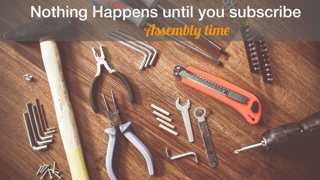 Nothing Happens until you subscribe Assembly ti...