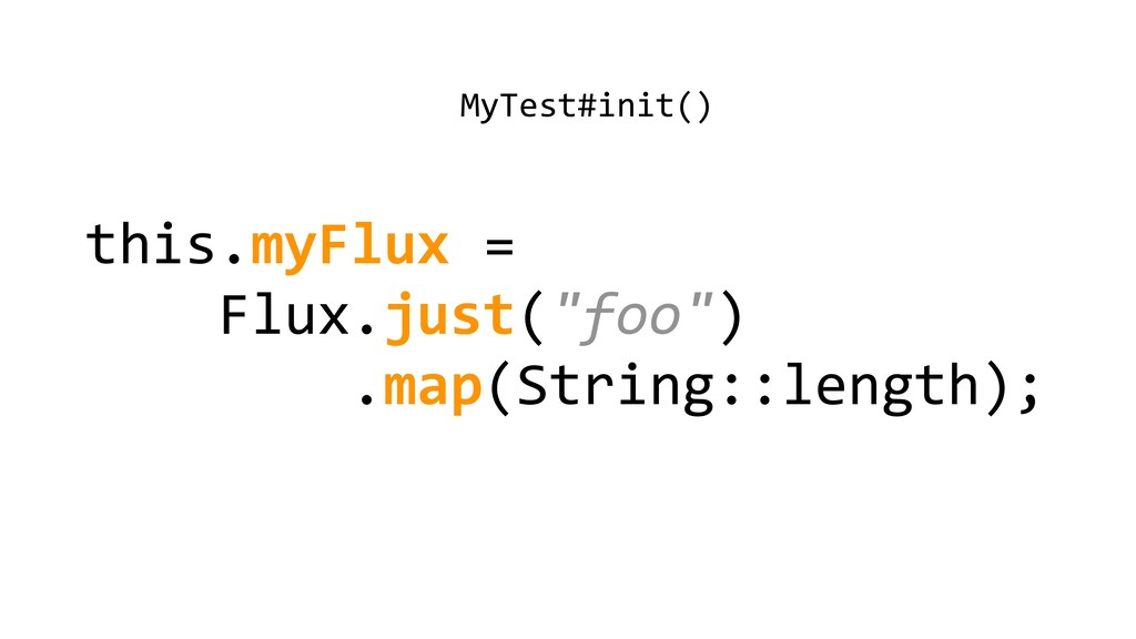 "this.myFlux = Flux.just(""foo"") .map(String::len..."