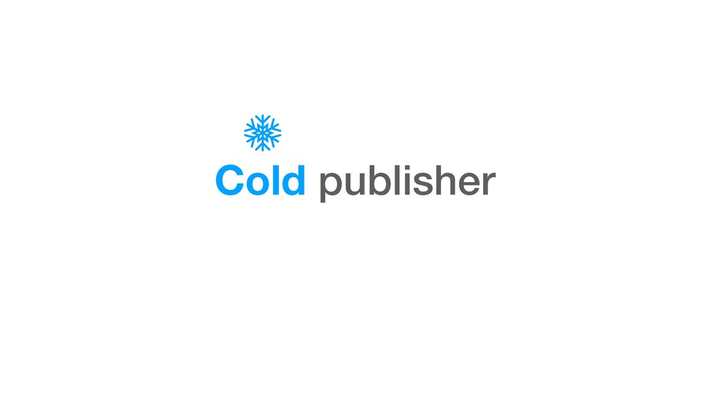 Cold publisher