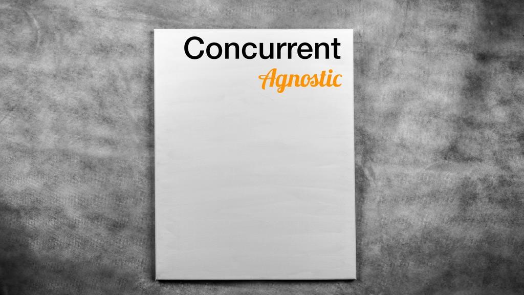 Concurrent Agnostic