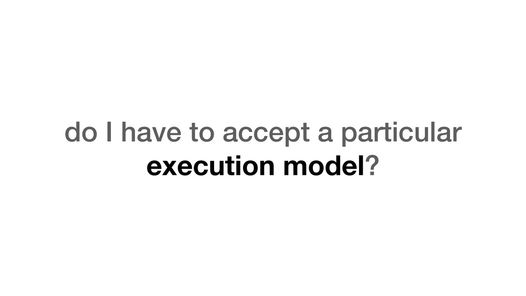 do I have to accept a particular execution mode...