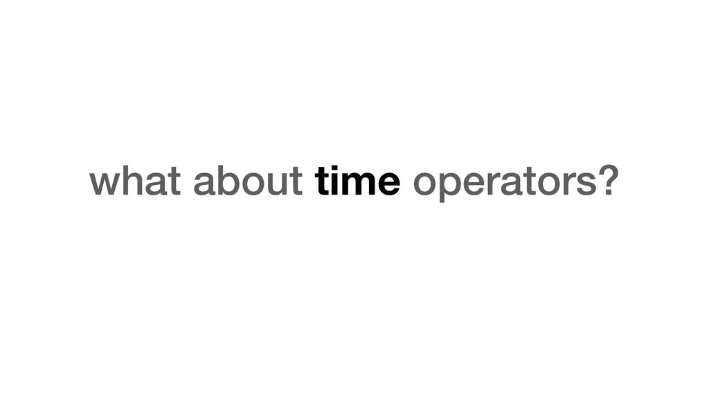 what about time operators?