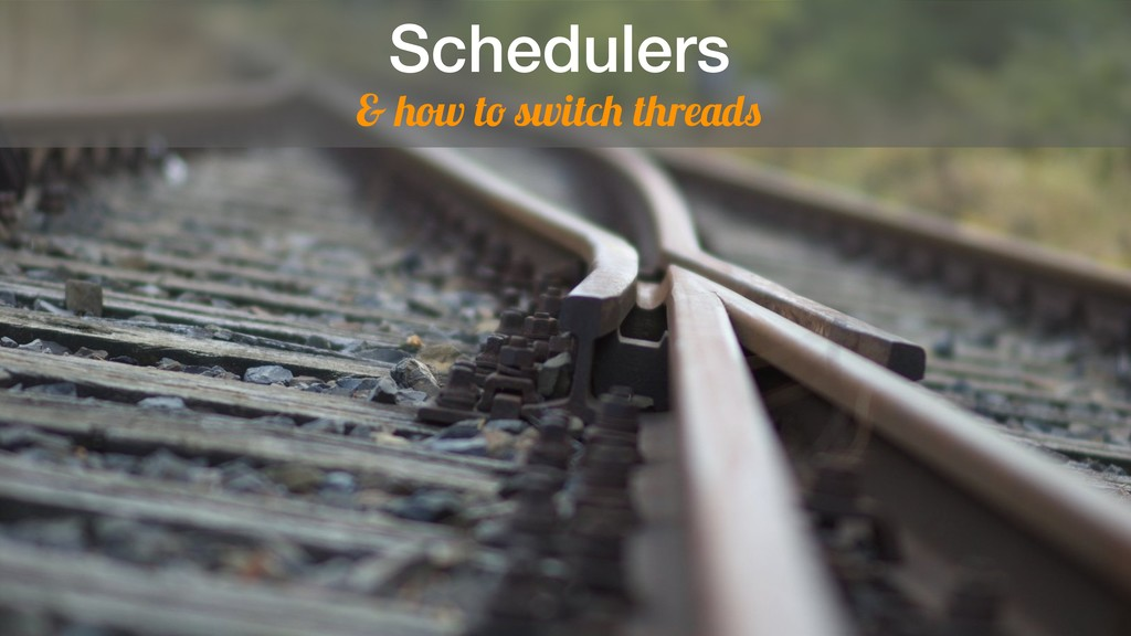 Schedulers & how to switch threads