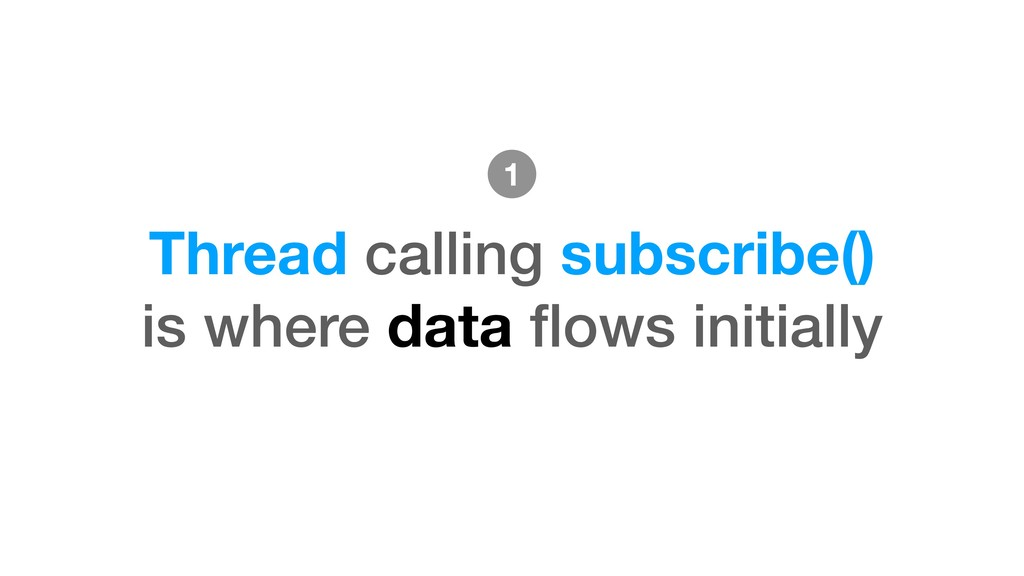Thread calling subscribe() is where data flows i...