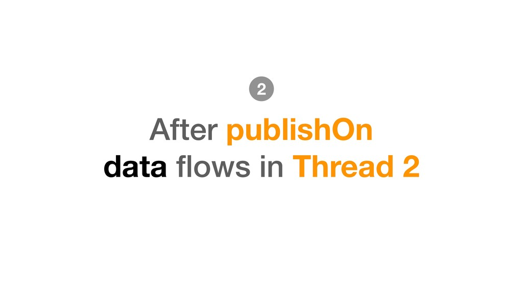 After publishOn data flows in Thread 2 2