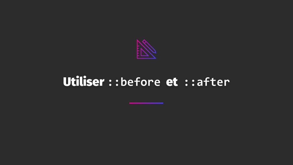Utiliser ::before et ::after