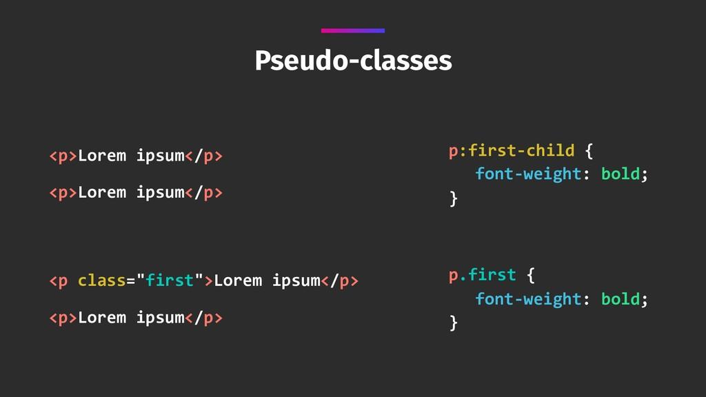 Pseudo-classes <p>Lorem ipsum</p> <p>Lorem ipsu...