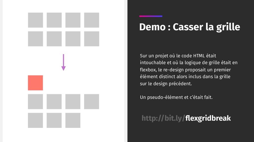 Demo : Casser la grille Sur un projet où le cod...