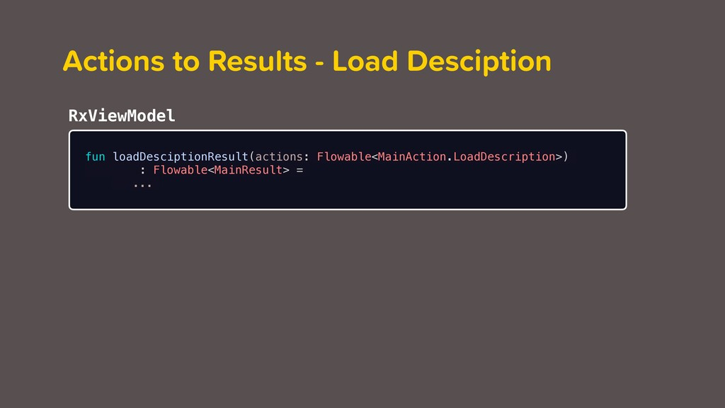 fun loadDesciptionResult(actions: Flowable<Main...