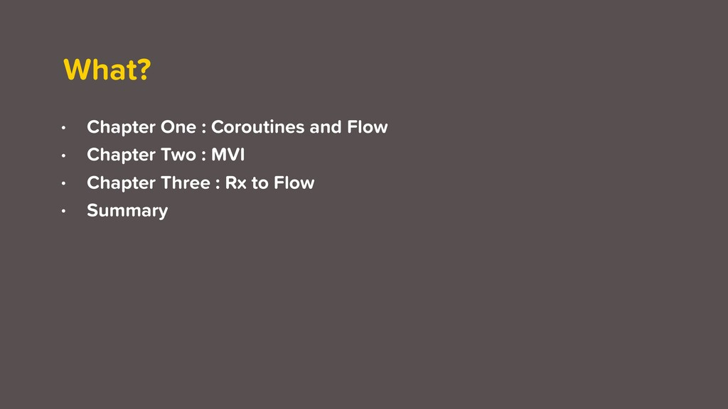What? • Chapter One : Coroutines and Flow • Cha...