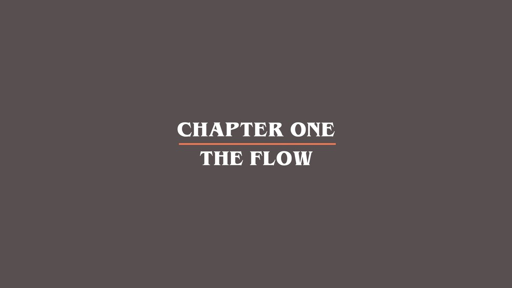CHAPTER ONE THE FLOW