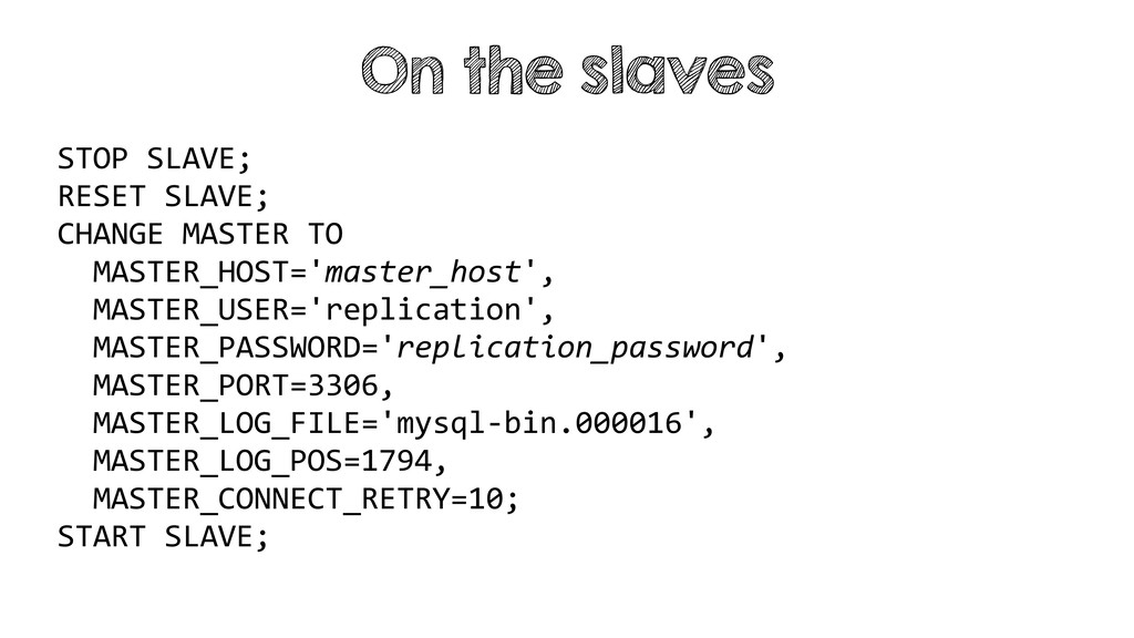 STOP SLAVE; RESET SLAVE; CHANGE MASTER TO MASTE...