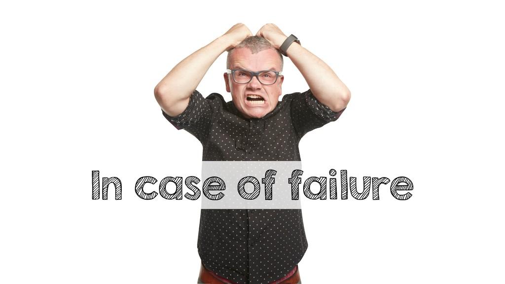 In case of failure