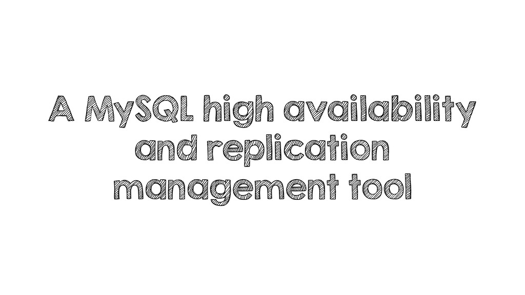 A MySQL high availability and replication manag...