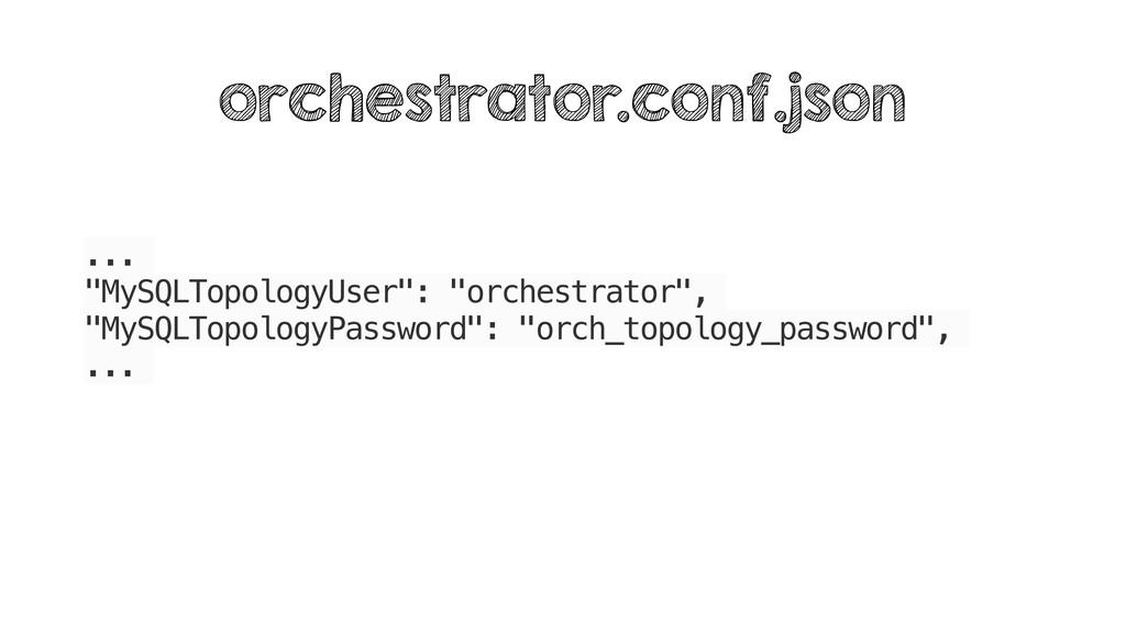 """... """"MySQLTopologyUser"""": """"orchestrator"""", """"MySQL..."""