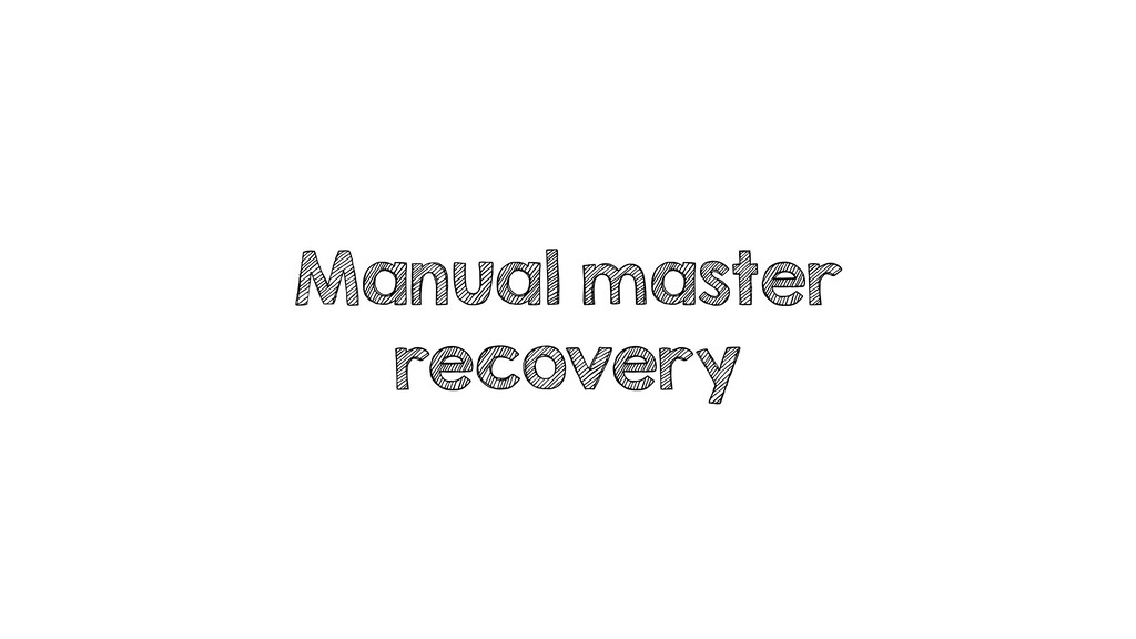 Manual master recovery