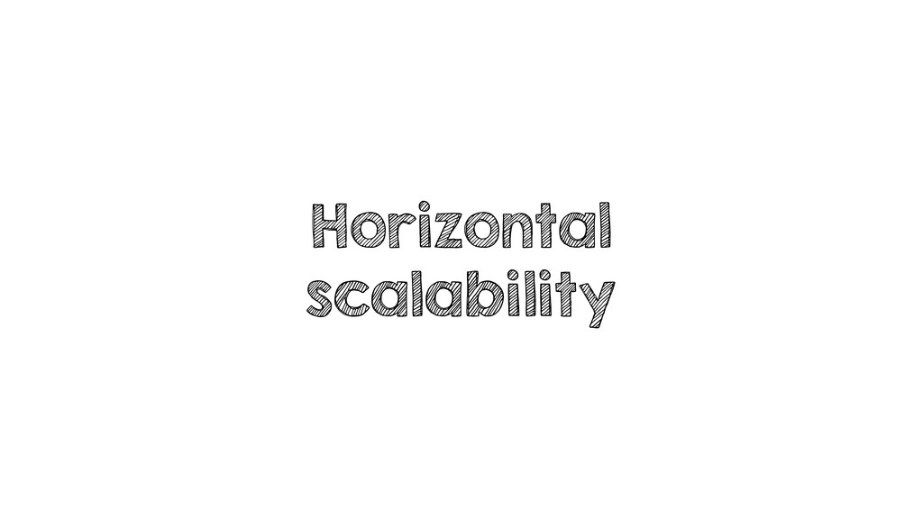Horizontal scalability