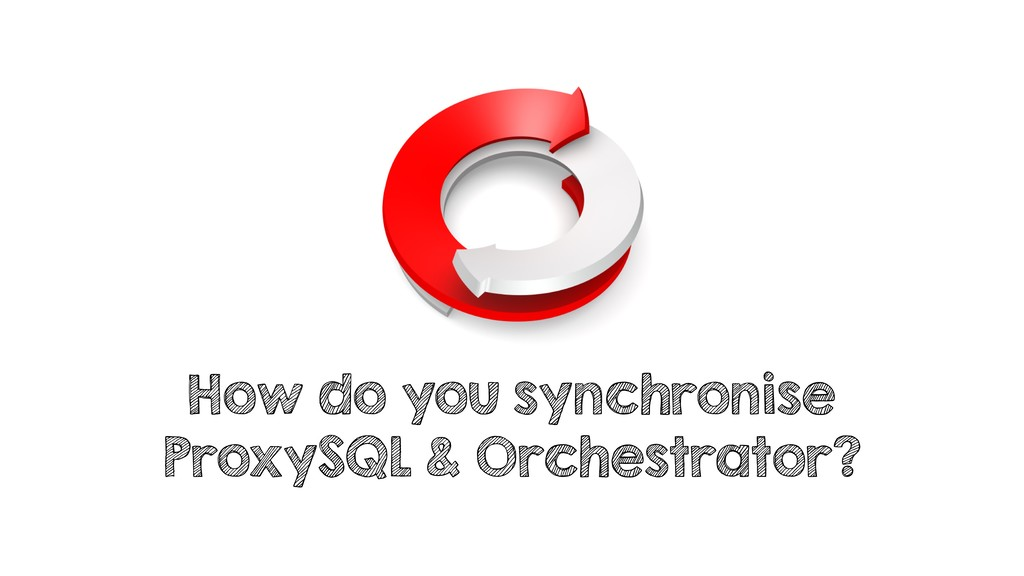 How do you synchronise ProxySQL & Orchestrator?