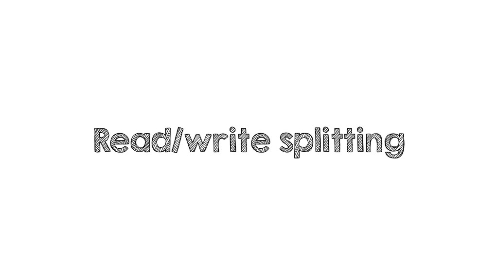 Read/write splitting