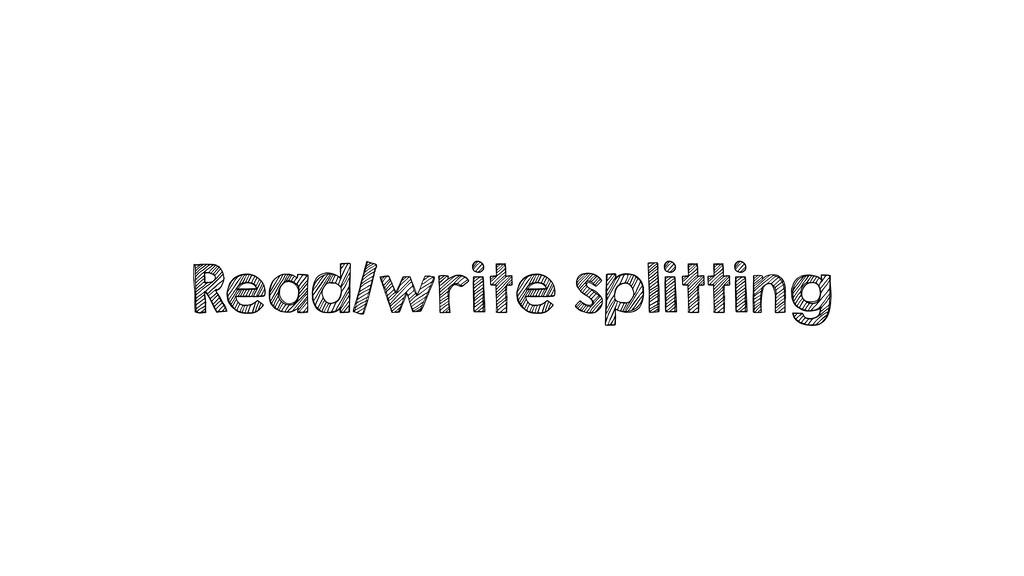 Read/write splitting