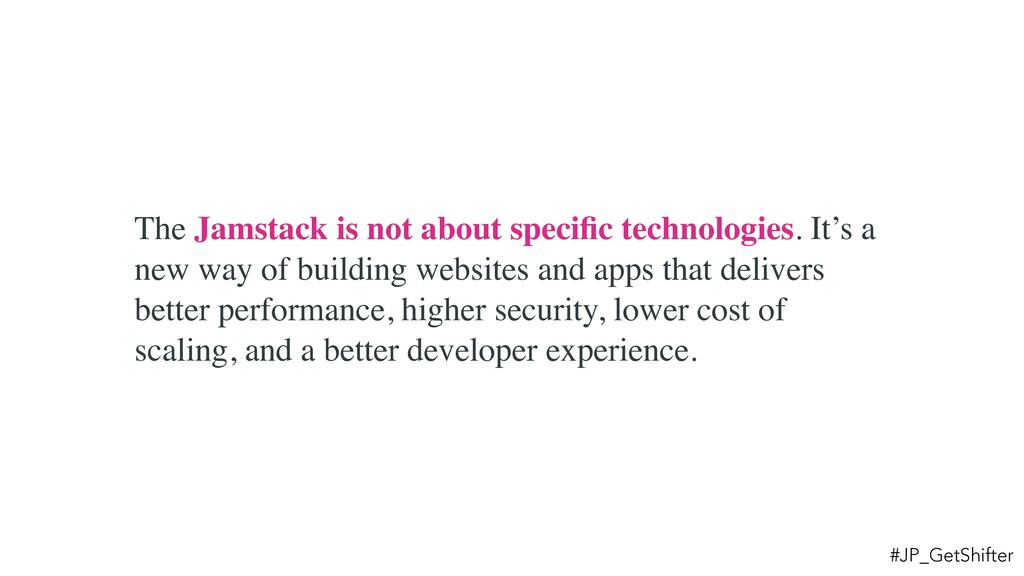 The Jamstack is not about specific technologies....