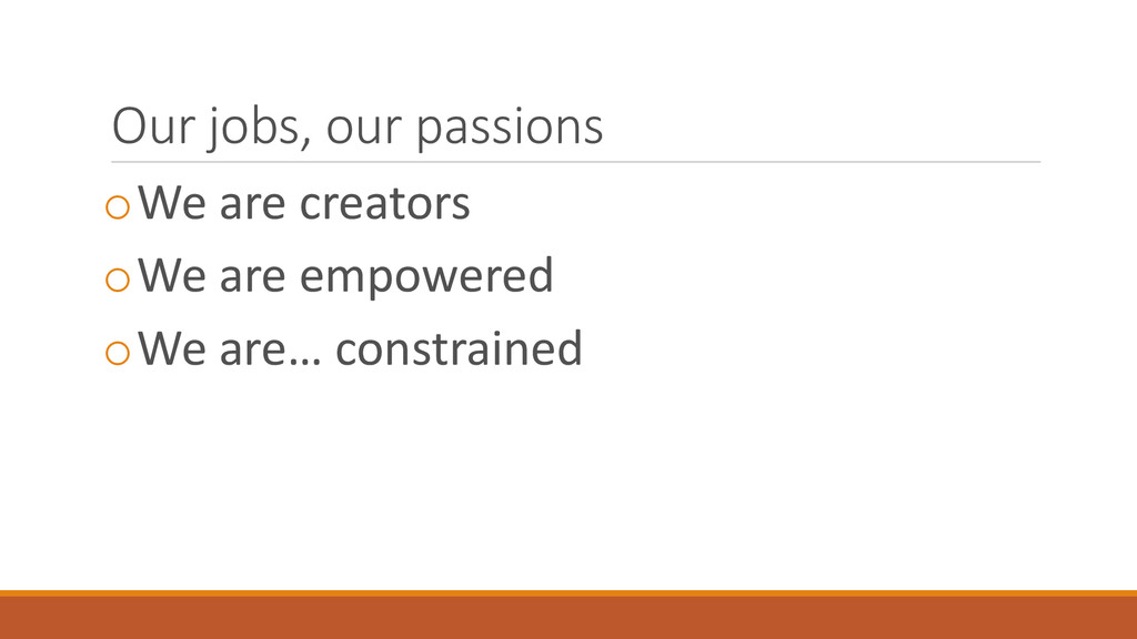 Our jobs, our passions oWe are creators oWe are...