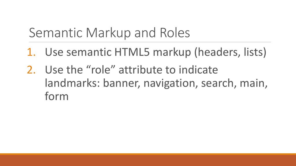Semantic Markup and Roles 1. Use semantic HTML5...