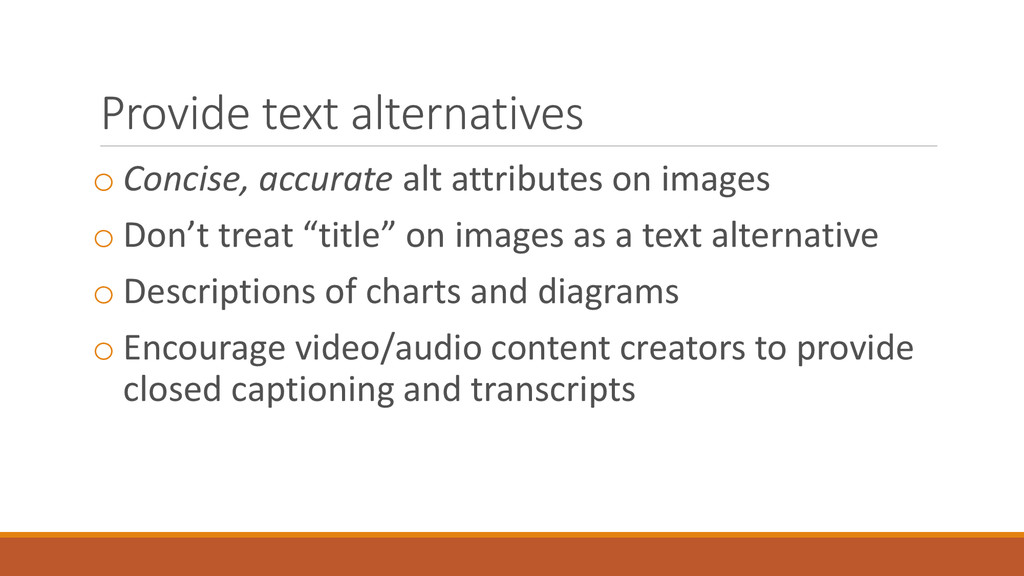 Provide text alternatives o Concise, accurate a...