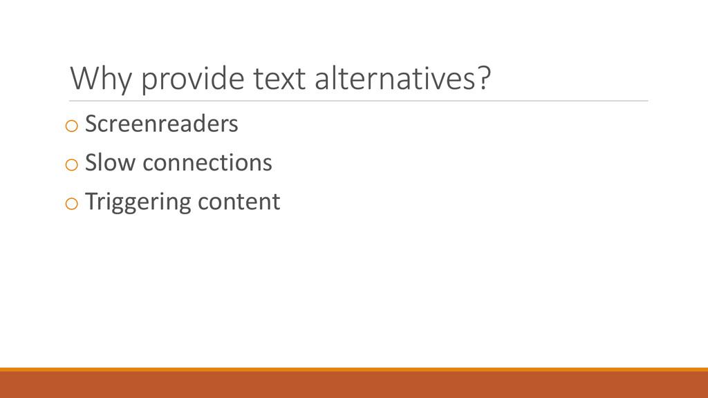 Why provide text alternatives? o Screenreaders ...