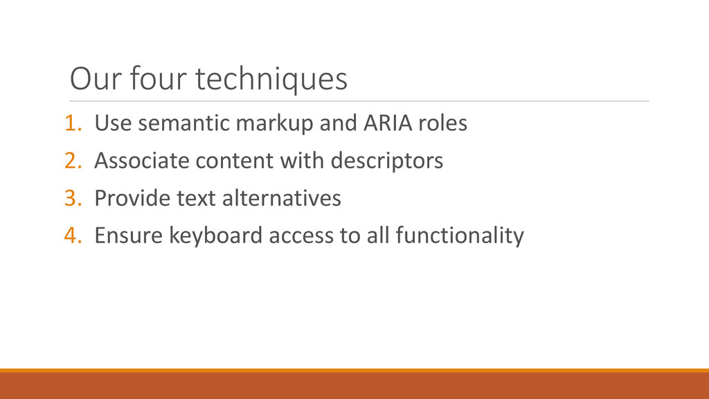 Our four techniques 1. Use semantic markup and ...