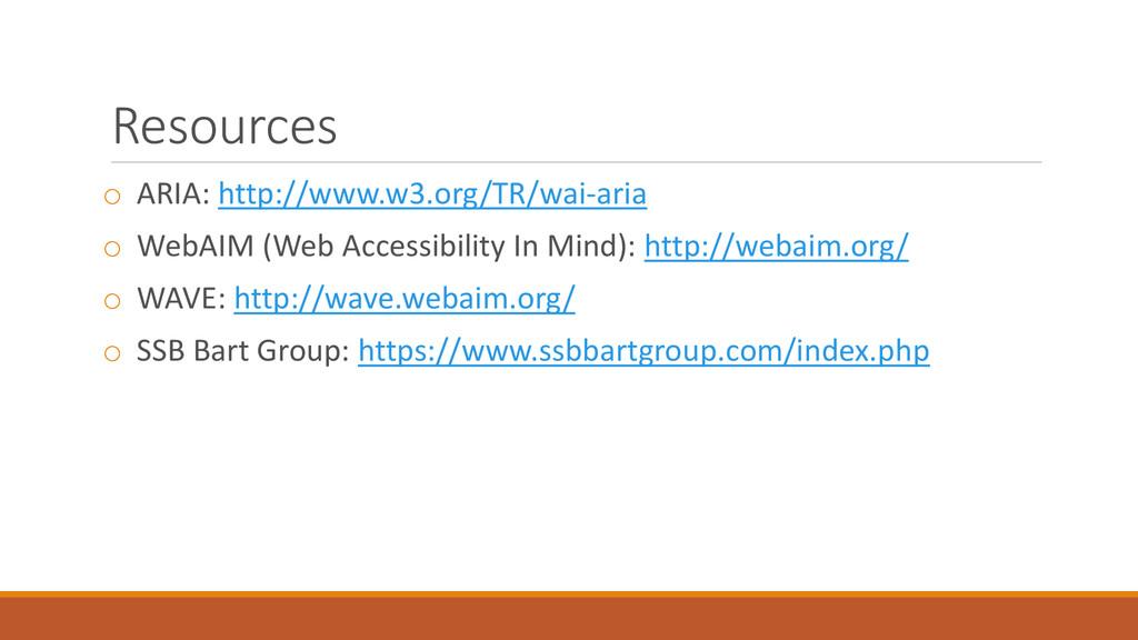 Resources o ARIA: http://www.w3.org/TR/wai-aria...